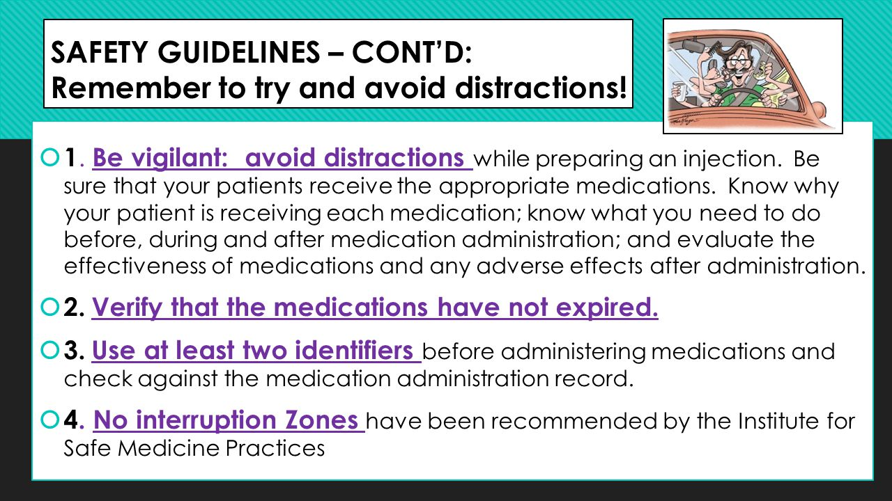 SAFETY GUIDELINES – CONT'D: Remember to try and avoid distractions!  1. Be vigilant: avoid distractions while preparing an injection. Be sure that yo