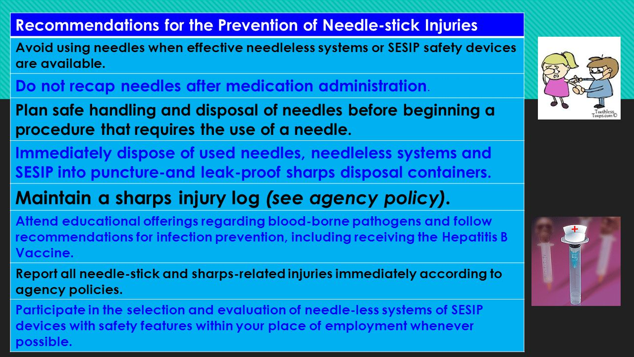 Recommendations for the Prevention of Needle-stick Injuries Avoid using needles when effective needleless systems or SESIP safety devices are availabl