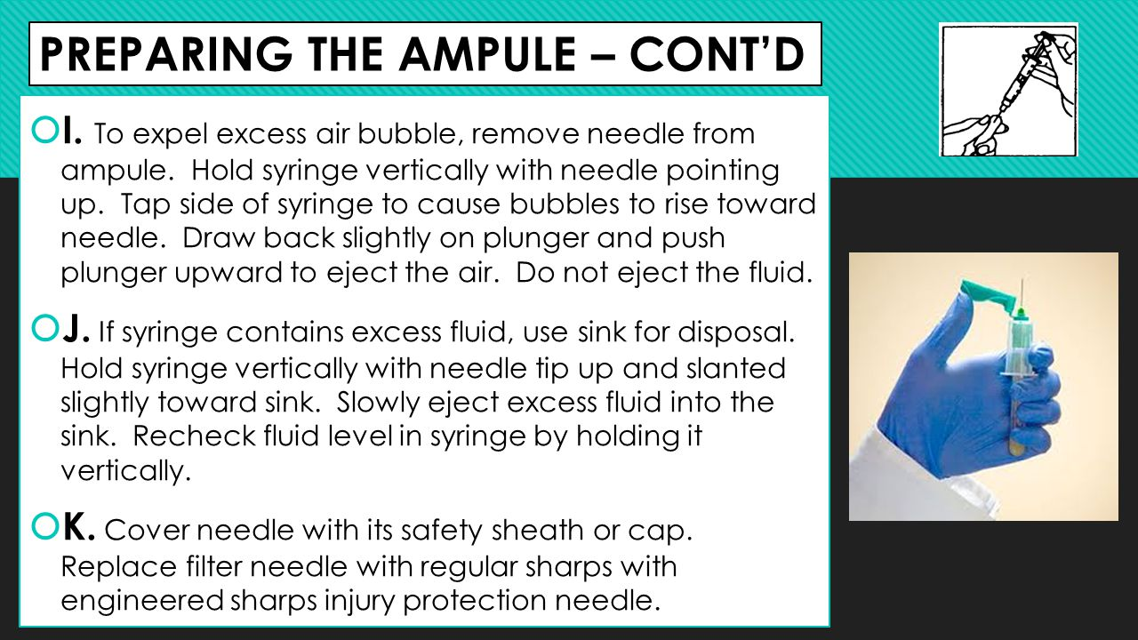 PREPARING THE AMPULE – CONT'D  I. To expel excess air bubble, remove needle from ampule. Hold syringe vertically with needle pointing up. Tap side of