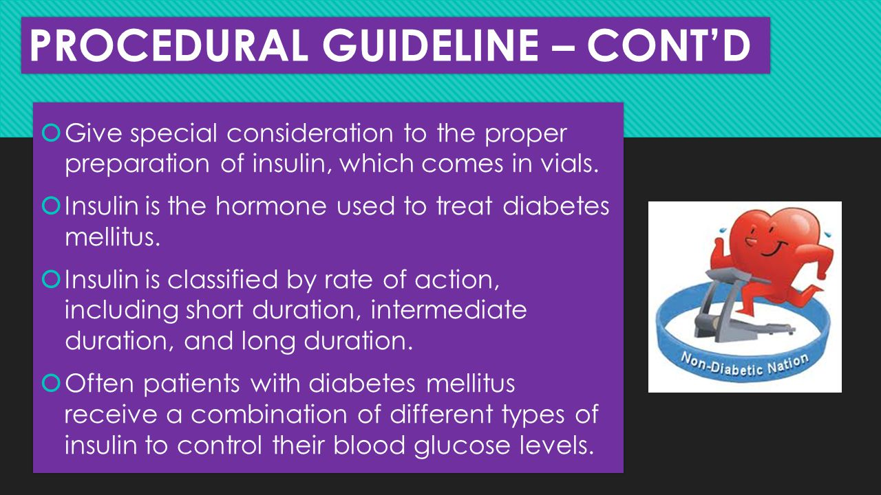 PROCEDURAL GUIDELINE – CONT'D  Give special consideration to the proper preparation of insulin, which comes in vials.  Insulin is the hormone used t