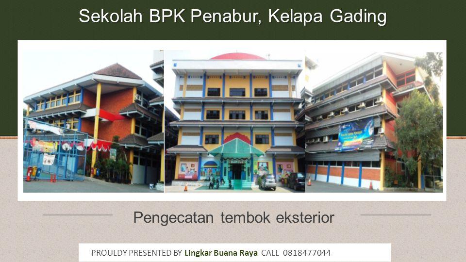 Sekolah BPK Penabur, Kelapa Gading Pengecatan tembok eksterior PROULDY PRESENTED BY Lingkar Buana Raya CALL 0818477044