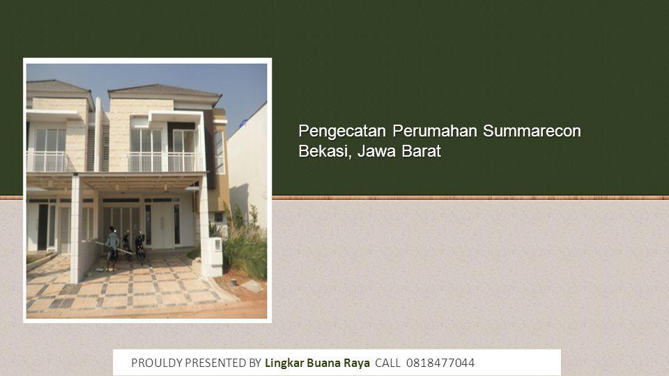 Pengecatan Perumahan Summarecon Bekasi, Jawa Barat PROULDY PRESENTED BY Lingkar Buana Raya CALL 0818477044
