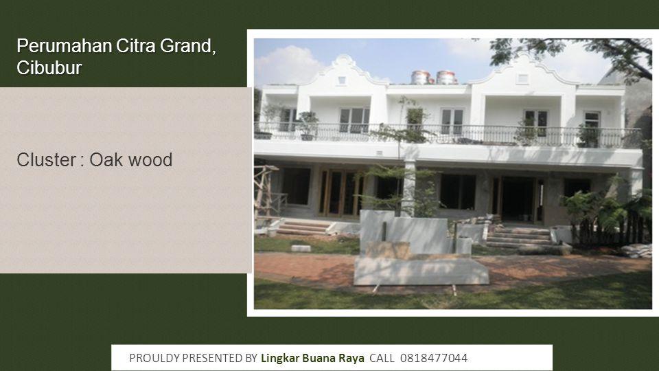 Perumahan Citra Grand, Cibubur PROULDY PRESENTED BY Lingkar Buana Raya CALL 0818477044