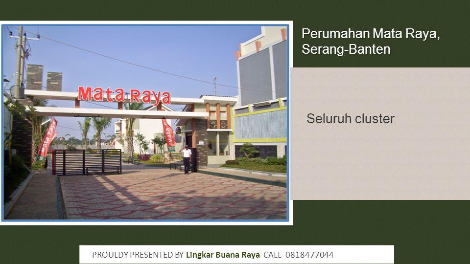 Perumahan Mata Raya, Serang-Banten PROULDY PRESENTED BY Lingkar Buana Raya CALL 0818477044