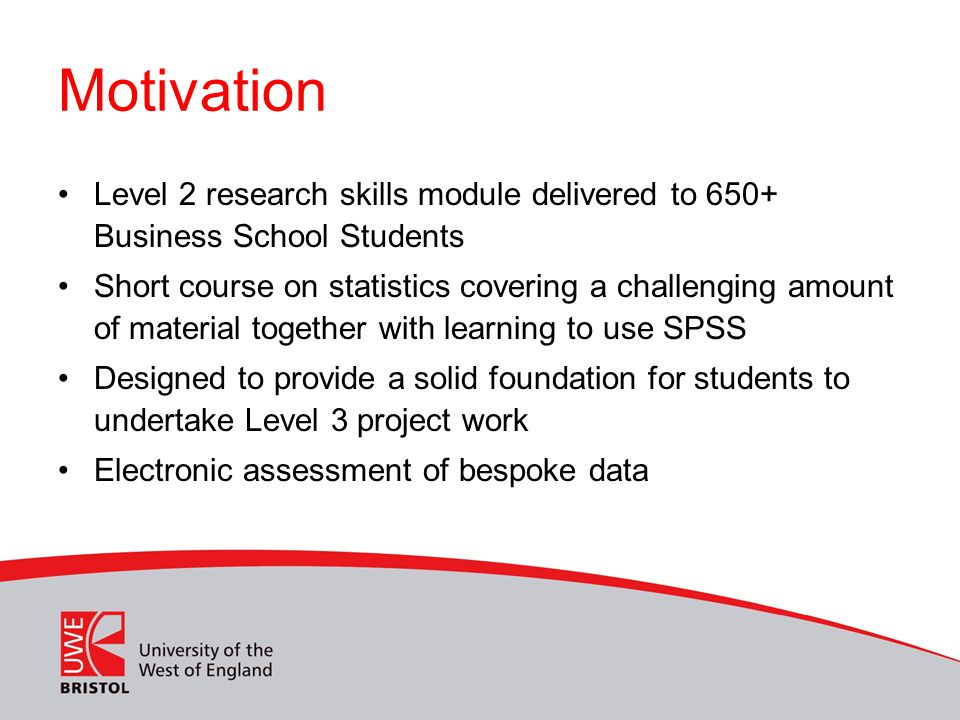 Motivation Level 2 research skills module delivered to 650+ Business School Students Short course on statistics covering a challenging amount of mater