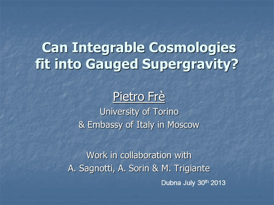 Can Integrable Cosmologies fit into Gauged Supergravity? Can Integrable Cosmologies fit into Gauged Supergravity? Pietro Frè University of Torino & Em