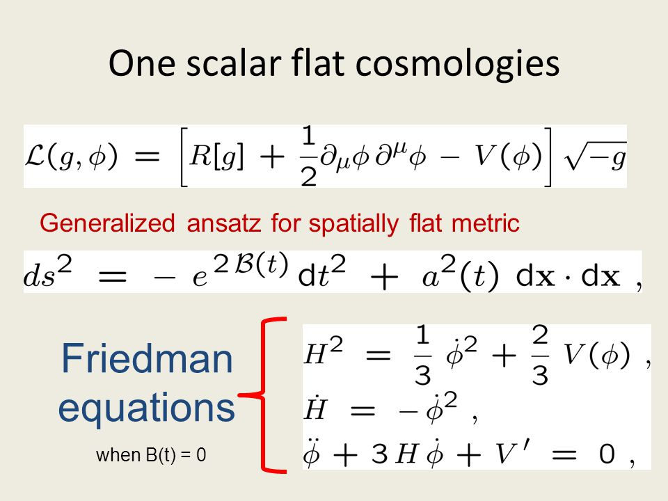 One scalar flat cosmologies Generalized ansatz for spatially flat metric Friedman equations when B(t) = 0