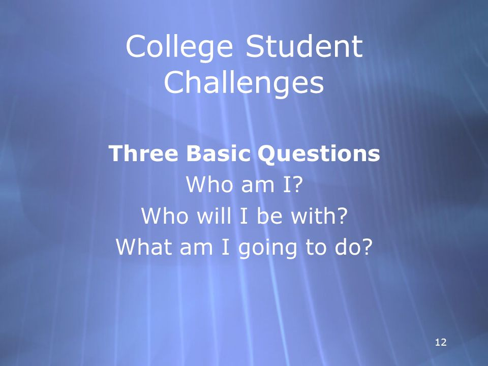 12 College Student Challenges Three Basic Questions Who am I.