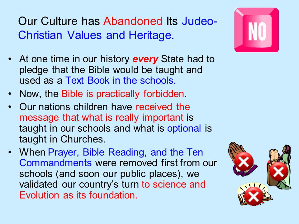 Our Culture has Abandoned Its Judeo- Christian Values and Heritage.