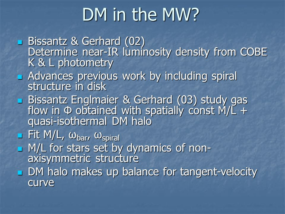 DM in the MW? Bissantz & Gerhard (02) Determine near-IR luminosity density from COBE K & L photometry Bissantz & Gerhard (02) Determine near-IR lumino