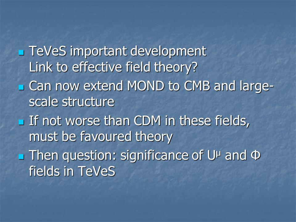 TeVeS important development Link to effective field theory.