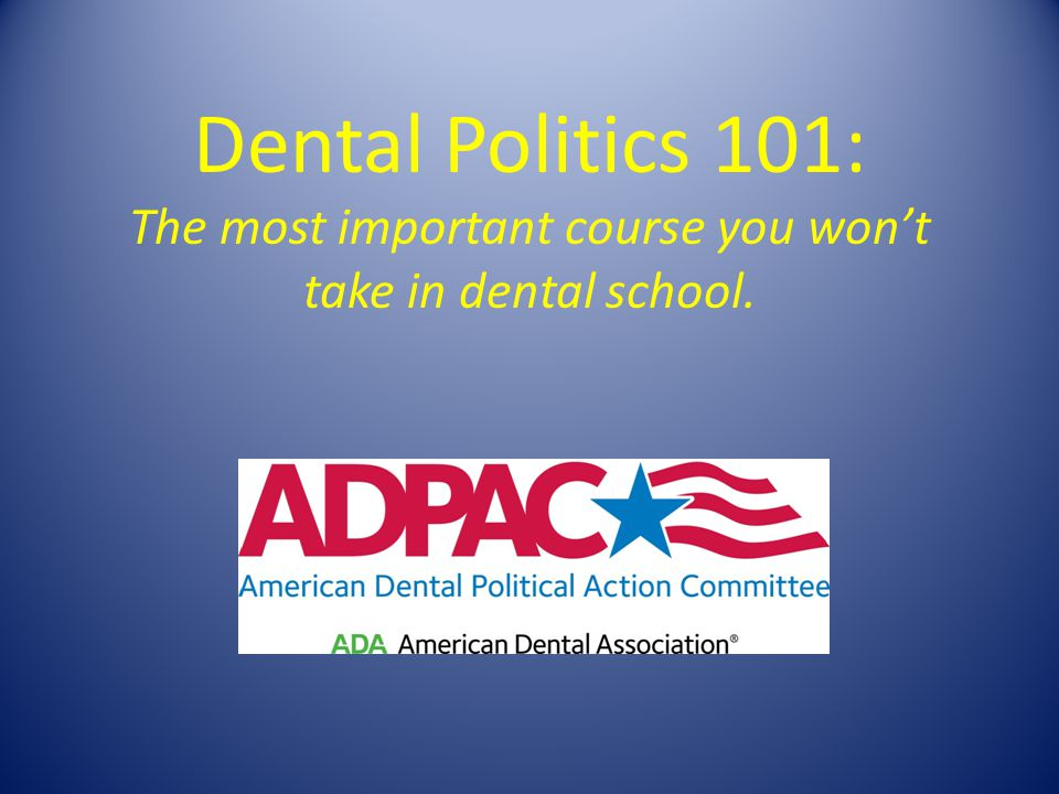 Dental Politics 101: The most important course you won't take in dental school.