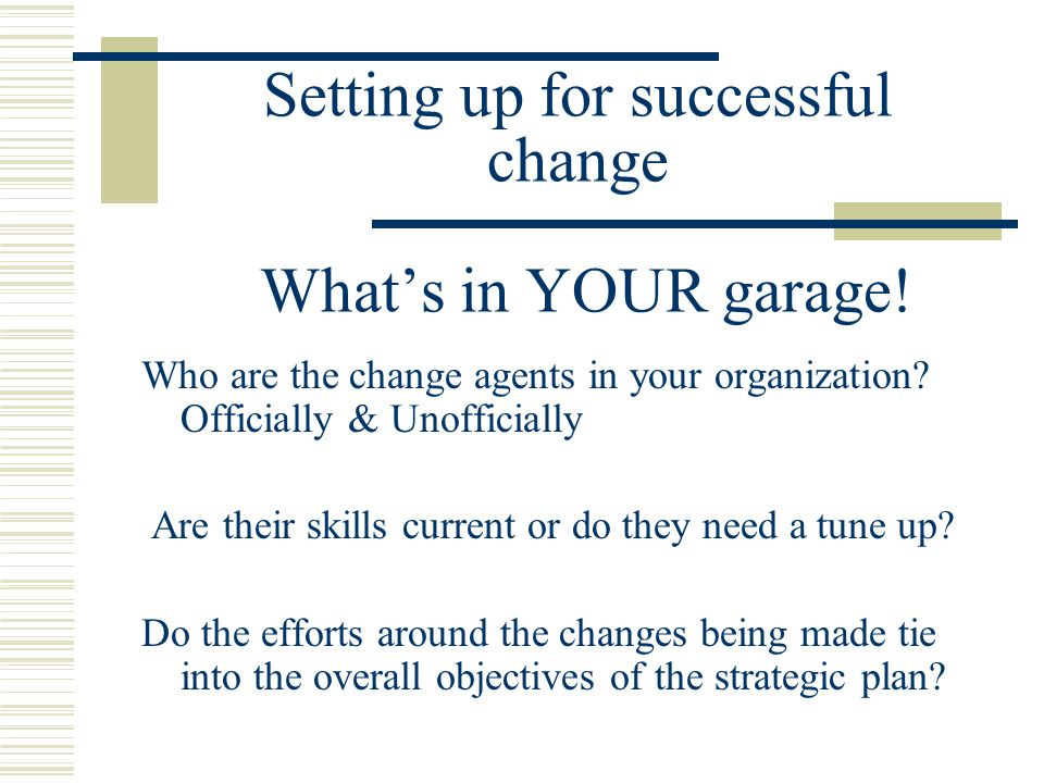 Setting up for successful change What's in YOUR garage.