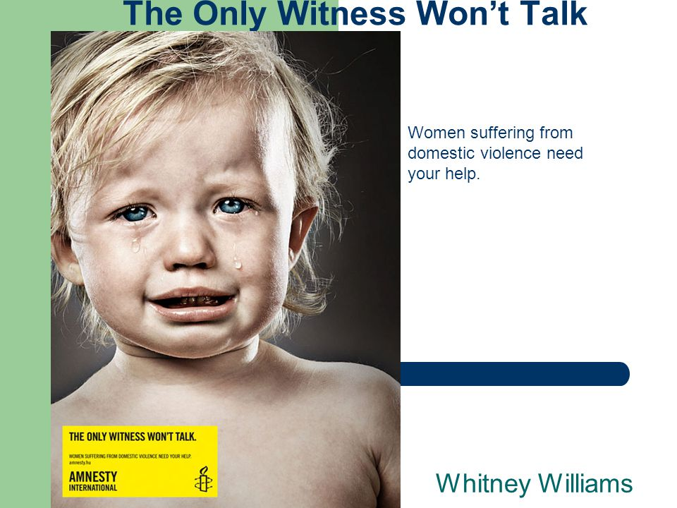 The Only Witness Won't Talk Whitney Williams Women suffering from domestic violence need your help.