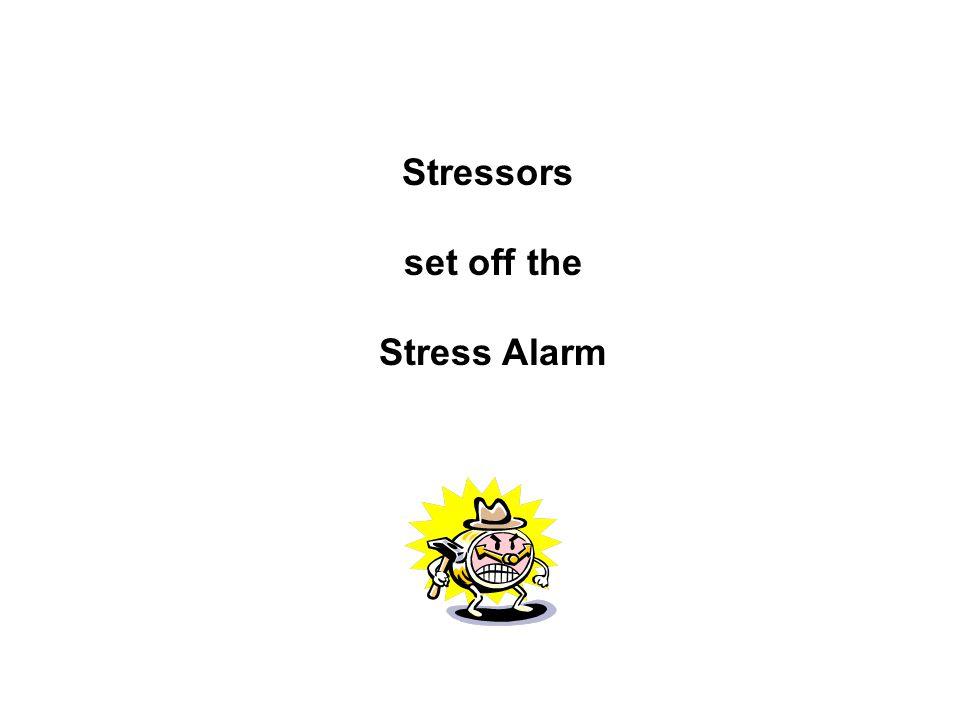 Stressors set off the Stress Alarm