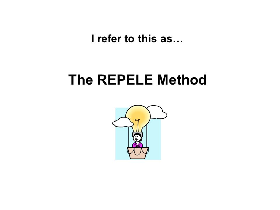 I refer to this as… The REPELE Method