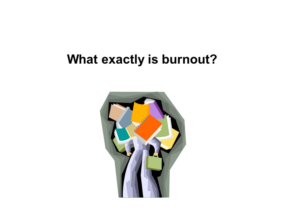 What exactly is burnout