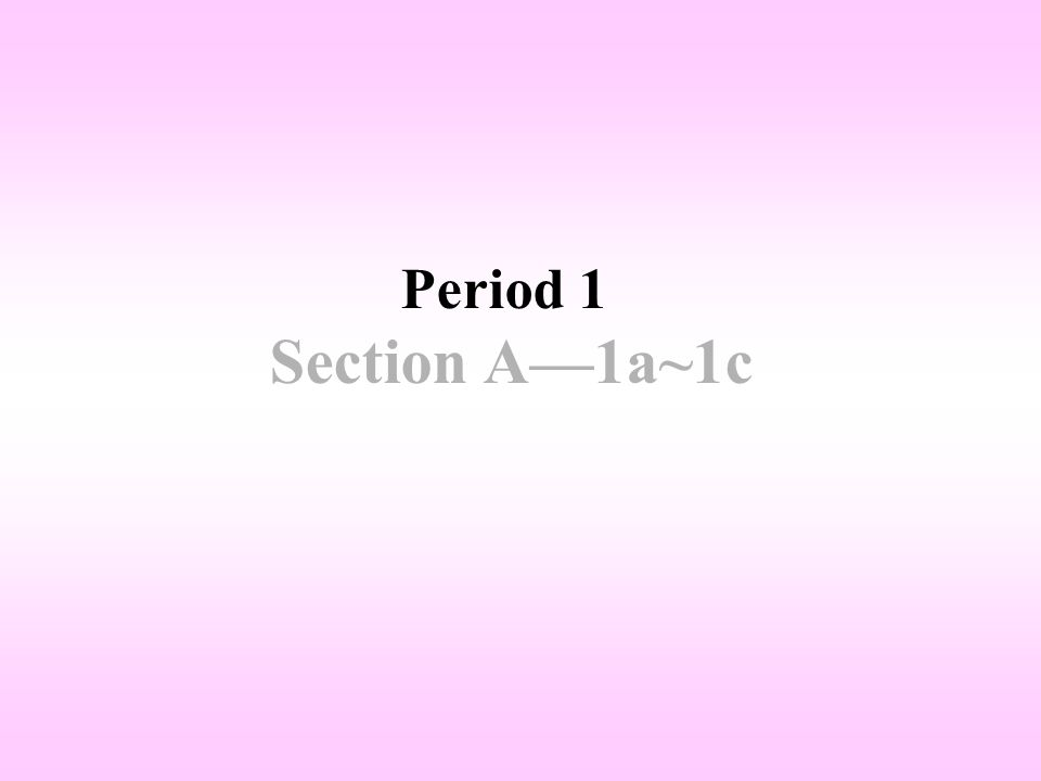 Period 1 Section A—1a~1c