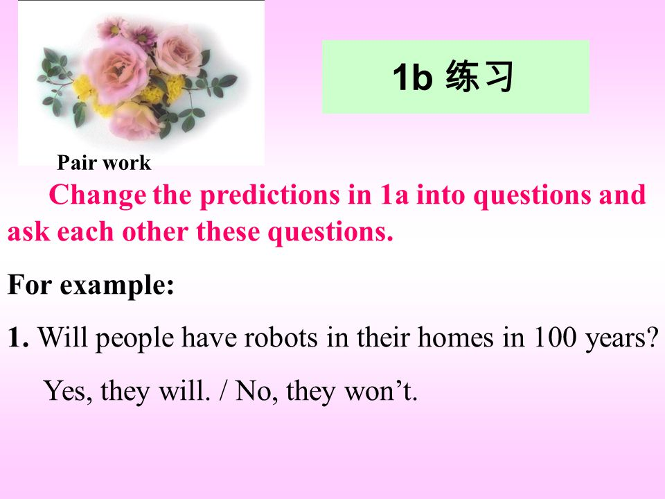 1b 练习 Change the predictions in 1a into questions and ask each other these questions.