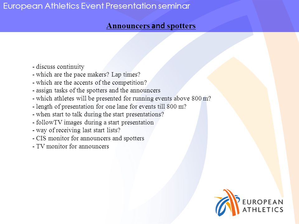 European Athletics Event Presentation seminar Announcers and spotters - discuss continuity - which are the pace makers.