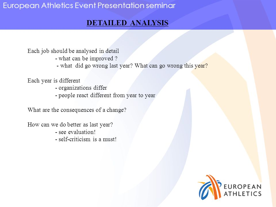 European Athletics Event Presentation seminar DETAILED ANALYSIS Each job should be analysed in detail - what can be improved .