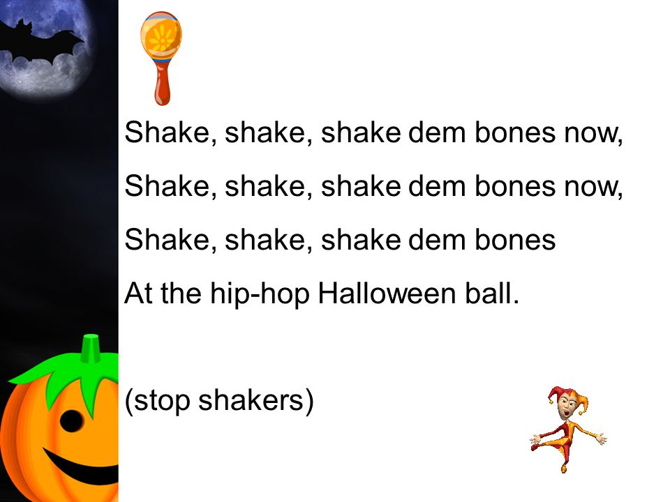 Shake, shake, shake dem bones now, Shake, shake, shake dem bones At the hip-hop Halloween ball.