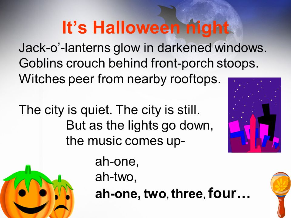 It's Halloween night Jack-o'-lanterns glow in darkened windows. Goblins crouch behind front-porch stoops. Witches peer from nearby rooftops. The city