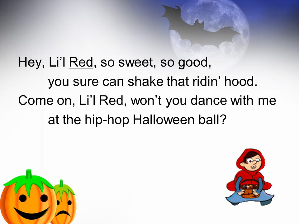 Hey, Li'l Red, so sweet, so good, you sure can shake that ridin' hood.