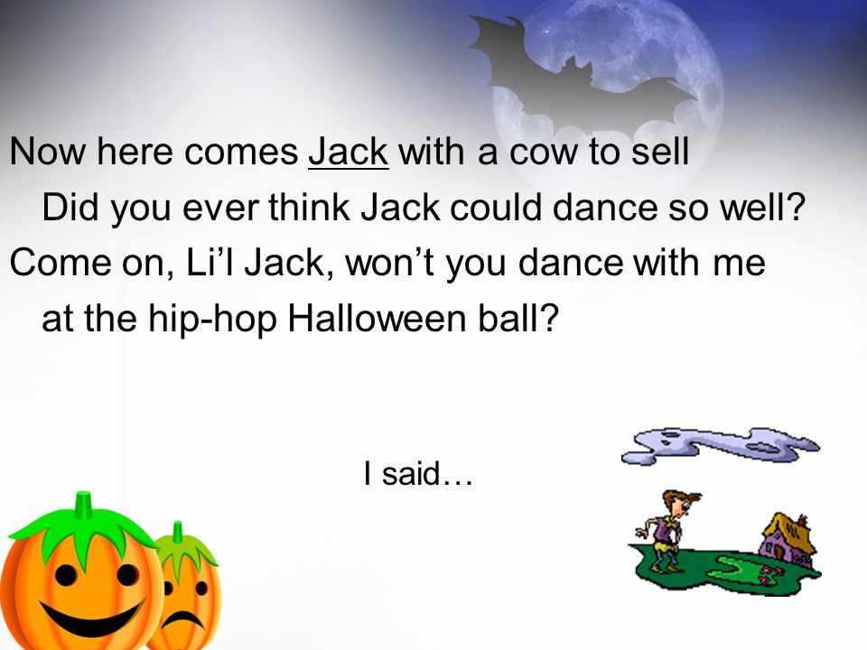 Now here comes Jack with a cow to sell Did you ever think Jack could dance so well.