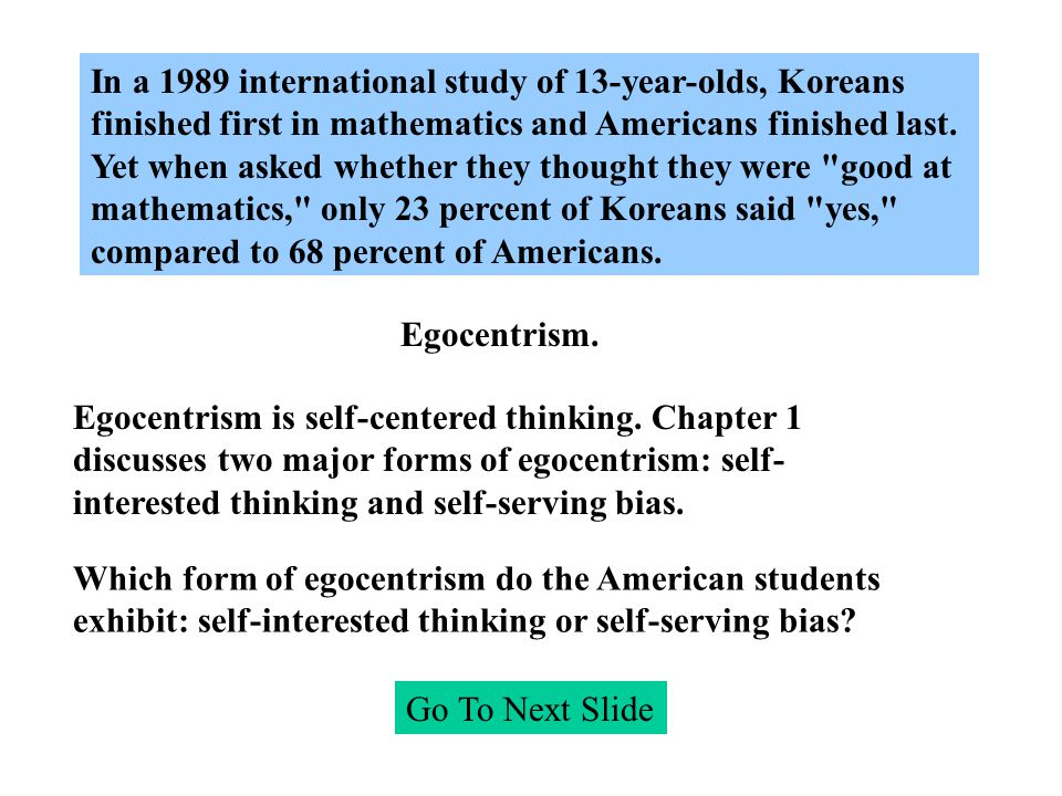 In a 1989 international study of 13-year-olds, Koreans finished first in mathematics and Americans finished last. Yet when asked whether they thought