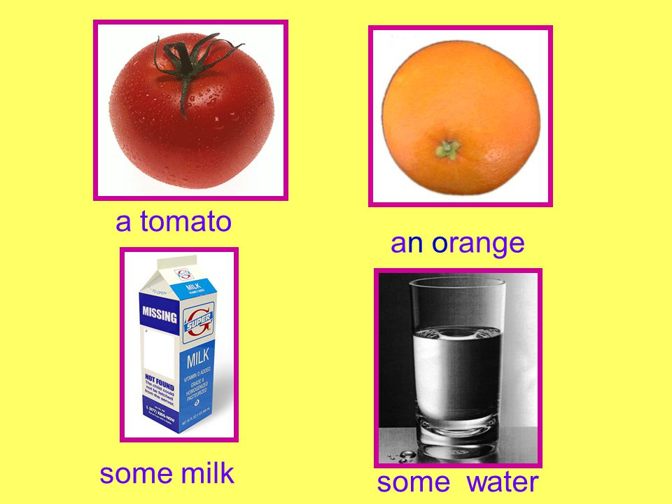 a tomato an orange some milk some water