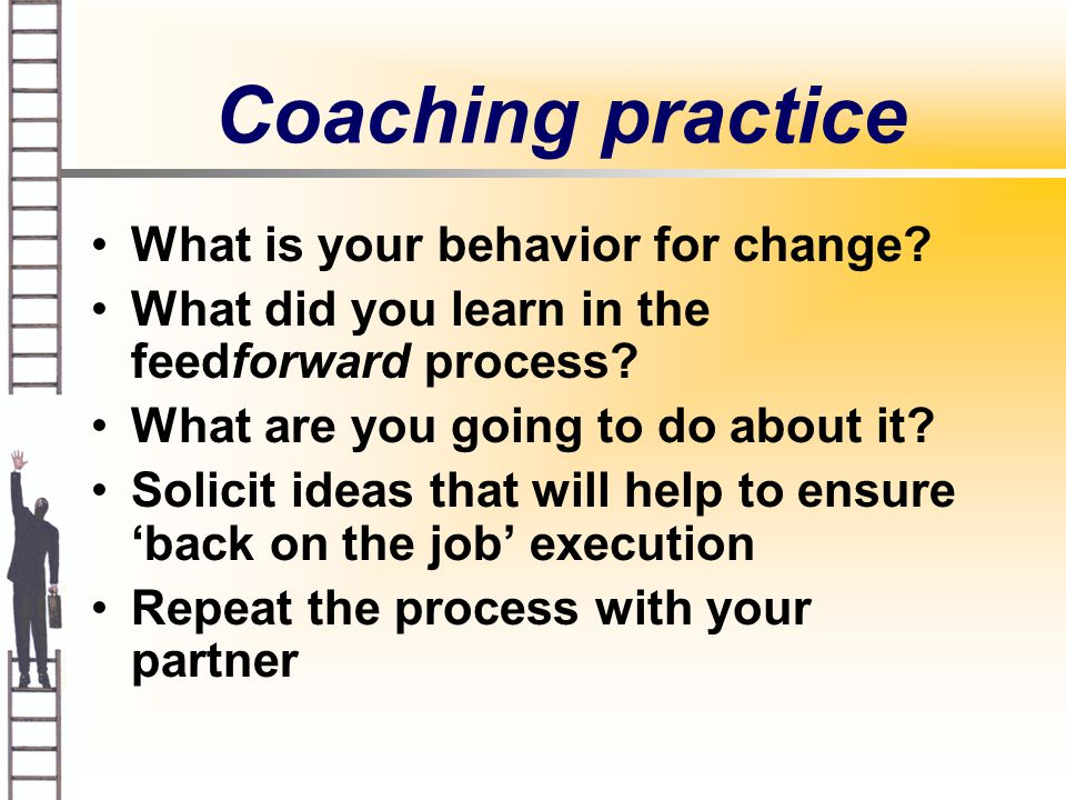 Coaching for behavioral change Involve the person (and boss) in determining key stakeholders.