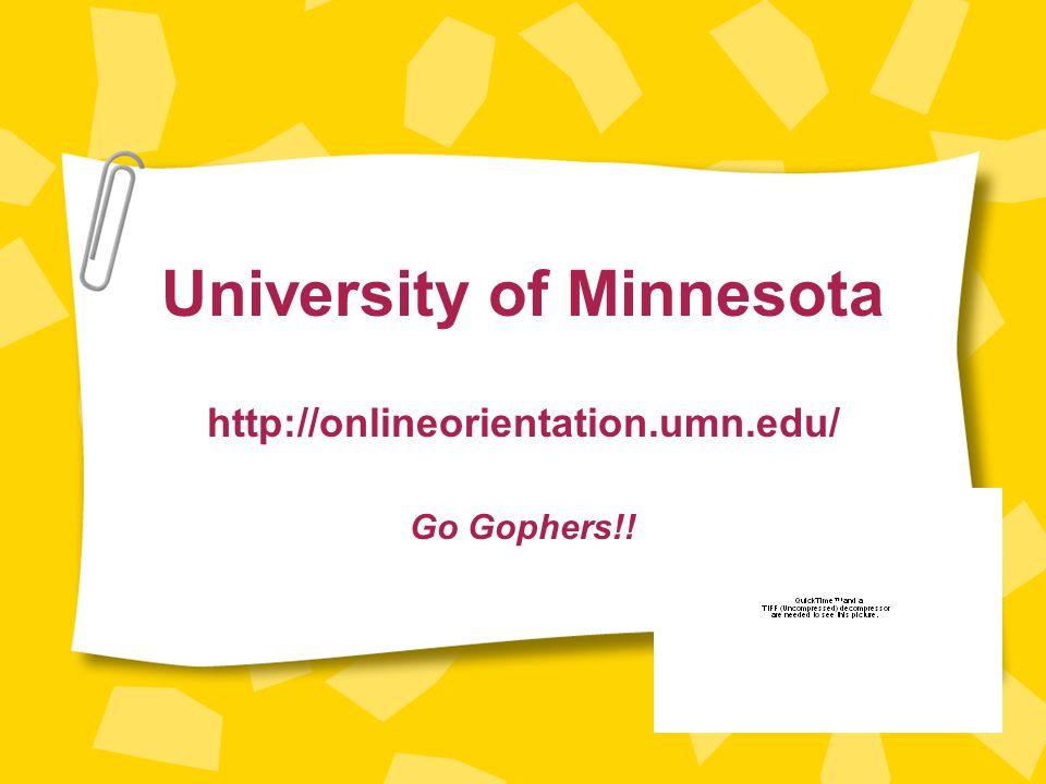 University of Minnesota http://onlineorientation.umn.edu/ Go Gophers!!