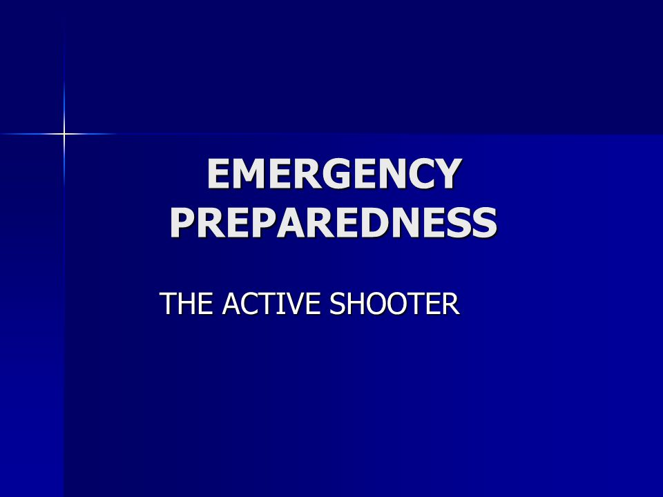 EMERGENCY PREPAREDNESS THE ACTIVE SHOOTER
