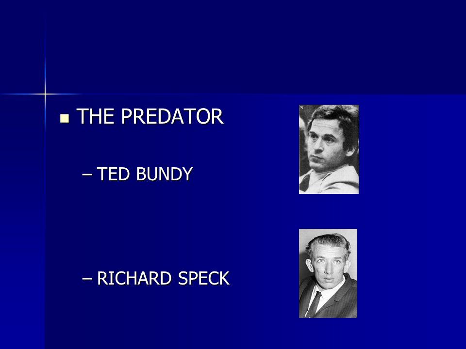 THE PREDATOR THE PREDATOR –TED BUNDY –RICHARD SPECK