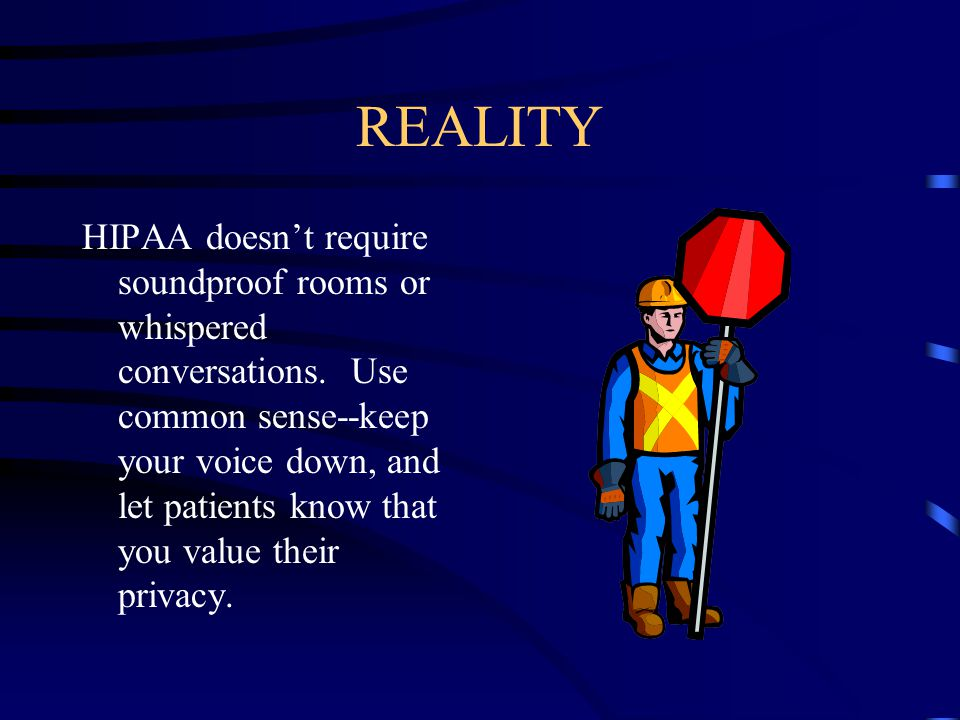 REALITY HIPAA doesn't require soundproof rooms or whispered conversations.