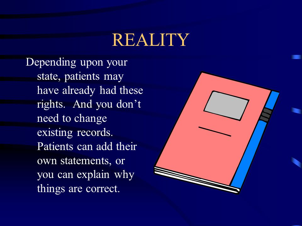 REALITY Depending upon your state, patients may have already had these rights. And you don't need to change existing records. Patients can add their o