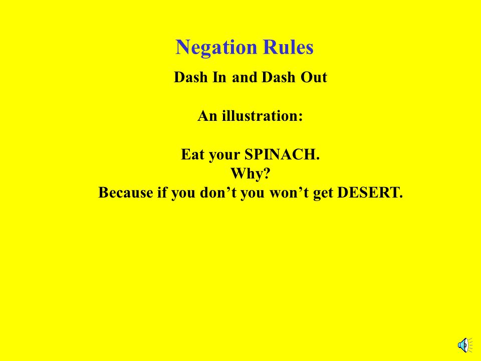 Negation Rules Dash In and Dash Out An illustration: Eat your SPINACH.