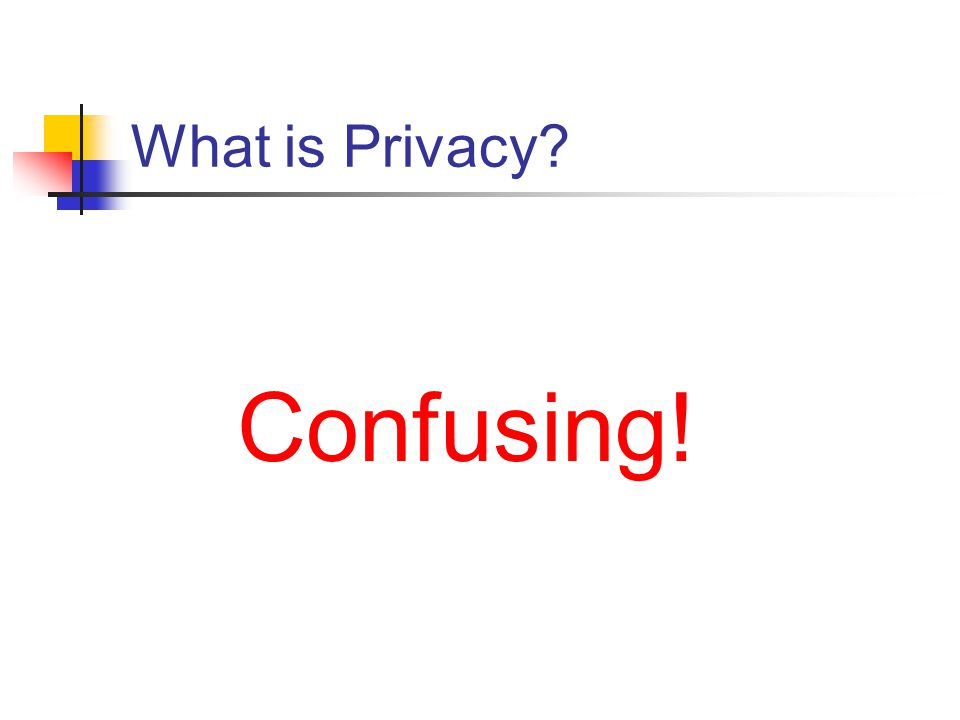 What is Privacy? Confusing!