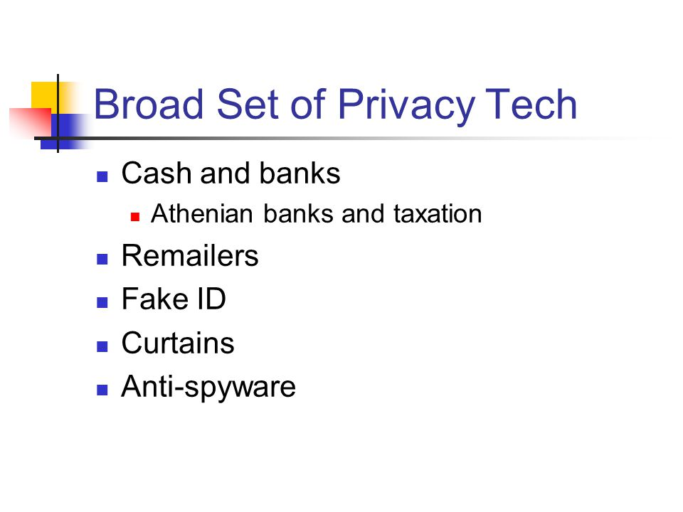 Broad Set of Privacy Tech Cash and banks Athenian banks and taxation Remailers Fake ID Curtains Anti-spyware