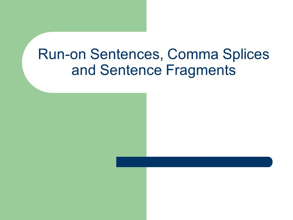 Sentence Fragment A fragment is an incomplete sentence.