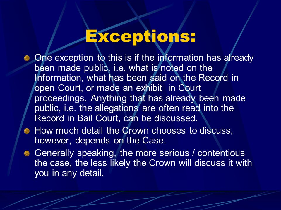 Exceptions: One exception to this is if the information has already been made public, i.e. what is noted on the Information, what has been said on the