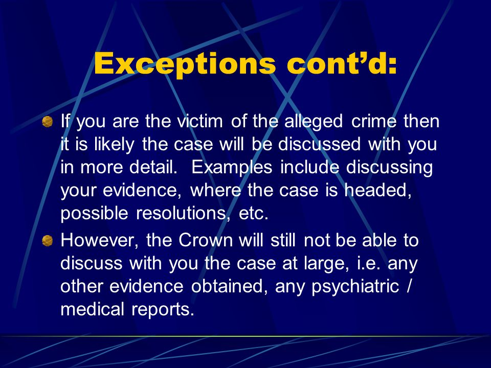 Exceptions cont'd: If your family member consents through his / her counsel to the Crown discussing details of the Case with you.