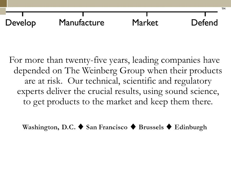 For more than twenty-five years, leading companies have depended on The Weinberg Group when their products are at risk.