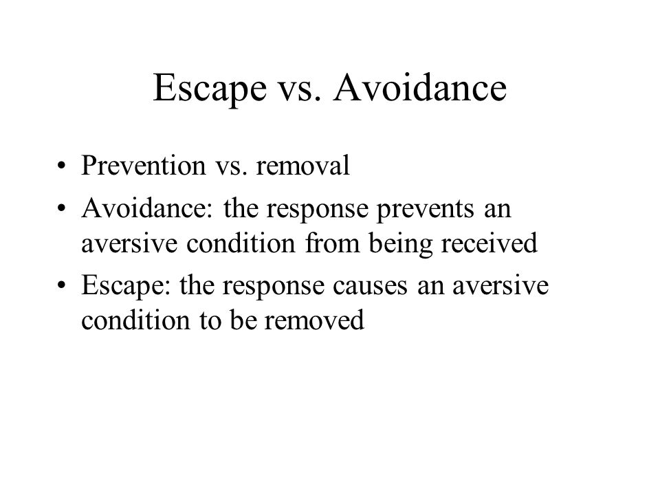 Escape vs.Avoidance Prevention vs.