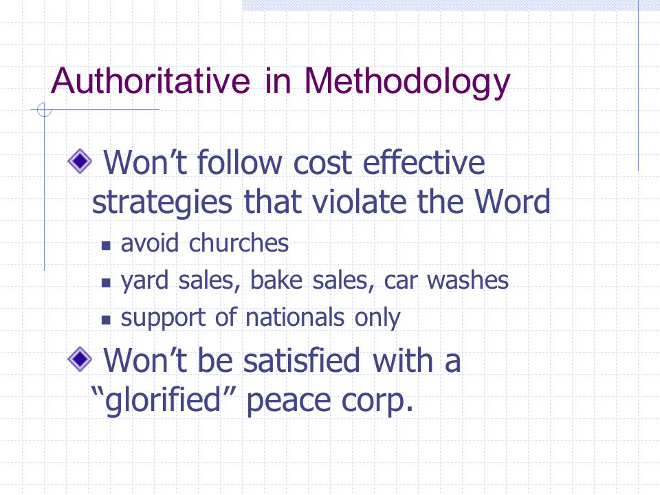 Authoritative in Methodology Won't follow cost effective strategies that violate the Word avoid churches yard sales, bake sales, car washes support of