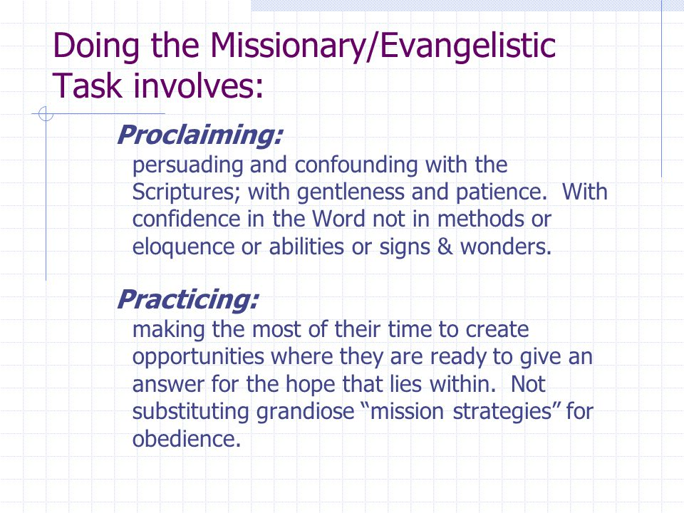 Doing the Missionary/Evangelistic Task involves: Proclaiming: persuading and confounding with the Scriptures; with gentleness and patience. With confi