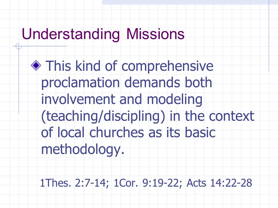 Understanding Missions This kind of comprehensive proclamation demands both involvement and modeling (teaching/discipling) in the context of local chu