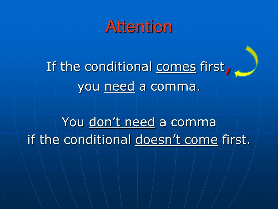 Attention If the conditional comes first, you need a comma.