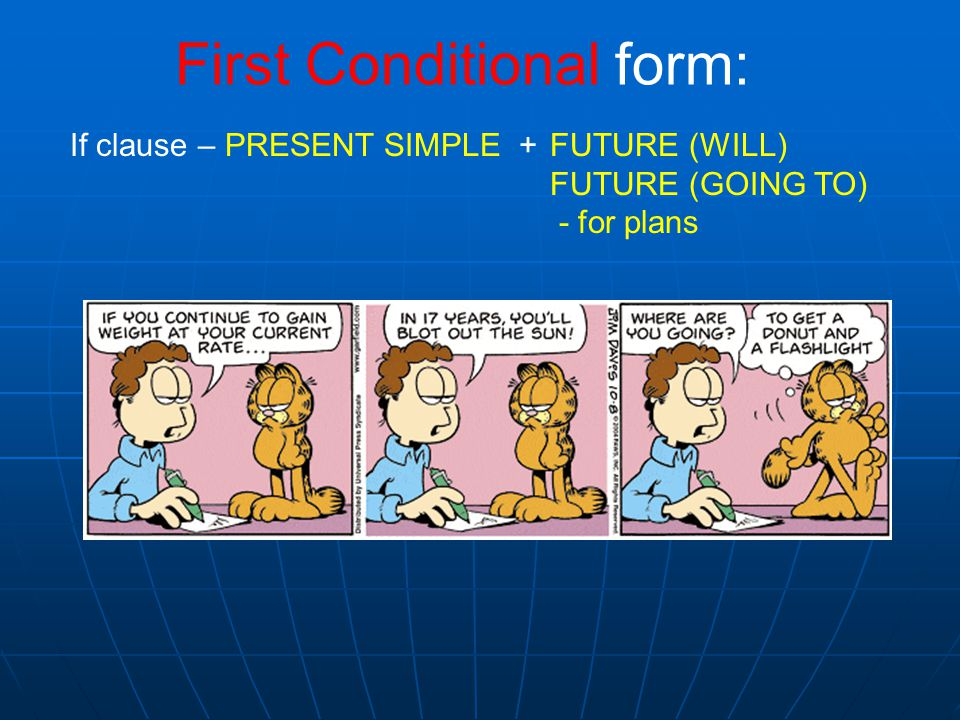 First Conditional form: If clause – PRESENT SIMPLE + FUTURE (WILL) FUTURE (GOING TO) - for plans